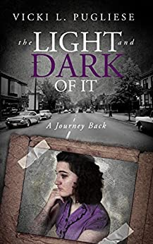 The Light and Dark of it: A Journey Back by [Pugliese, Vicki]