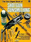 The Gun Digest Book of Shotgun Gunsmithing, Ralph T. Walker, 0910676542