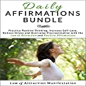 Daily Affirmations Bundle: Practice Positive Thinking, Increase Self-Love, Relieve Stress and Overcome Procrastination with the Law of Attraction and Positive Affirmations Audiobook by  Law of Attraction Manifestation Narrated by  Law of Attraction Manifestation