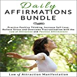 Daily Affirmations Bundle: Practice Positive Thinking, Increase Self-Love, Relieve Stress and Overcome Procrastination with the Law of Attraction and Positive Affirmations |  Law of Attraction Manifestation