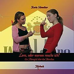 Lara, oder warum rauche ich? Ein Hörspiel über das Rauchen