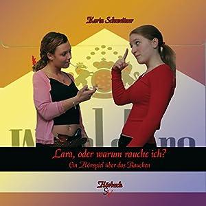 Lara, oder warum rauche ich? Ein Hörspiel über das Rauchen Hörspiel