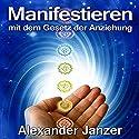 Manifestieren mit dem Gesetz der Anziehung Hörbuch von Alexander Janzer Gesprochen von: Jürgen Kalwa