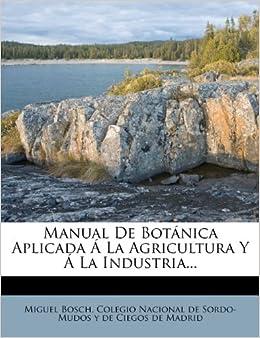 Manual De Botánica Aplicada Á La Agricultura Y Á La Industria...