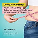 Conquer Obesity: Your Step-by-Step Guide to Lasting Weight Loss with the Gastric Balloon Audiobook by Alex Brecher, Natalie Stein Narrated by Kelly McGee