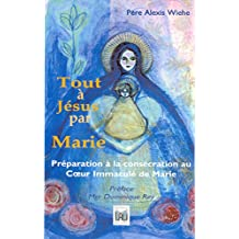 TOUT A JESUS PAR MARIE: Préparation à la consécration au Coeur Immaculé de Marie (French Edition)