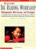 Revisiting The Reading Workshop: A Complete Guide to Organizing and Managing an Effective Reading Workshop That Builds Independent, Strategic Readers (Scholastic Teaching Strategies)