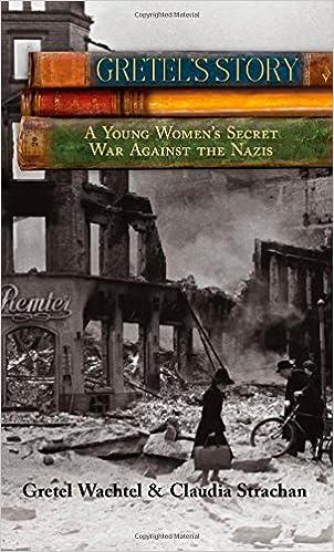 Gretel's Story: A Young Woman's Secret War Against the Nazis