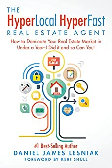 The HyperLocal HyperFast Real Estate Agent: How to Dominate Your Real Estate Market in Under a Year- I Did it and so Can You! by [Lesniak, Daniel]