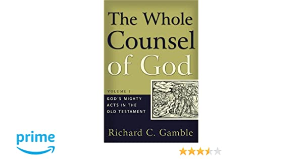 The whole counsel of god gods mighty acts in the old testament the whole counsel of god gods mighty acts in the old testament richard c gamble 9780875521916 amazon books fandeluxe Choice Image