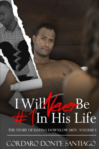 I will never be #1 in His Life: The Story of Dating Downlow Men (Volume 1)