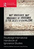 Routledge International Handbook of Ignorance Studies (Routledge International Handbooks)