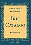 Amazon / Forgotten Books: Iris Catalog Classic Reprint (Gordon Ainsley)