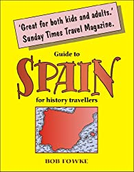 Guide to Spain for History Travellers (Guides for History Travellers Book 1)