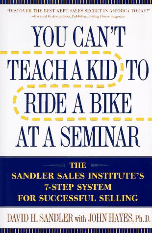 You Can't Teach a Kid to Ride a Bike at a Seminar: The Sandler Sales Institute's 7-Step System for Successful - Ride System