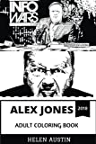 Alex Jones Adult Coloring Book: InfoWars Star and America's Leading Conspiracy Theorist, Anti-Establishment Rebel and Conservative Inspired Adult Coloring Book