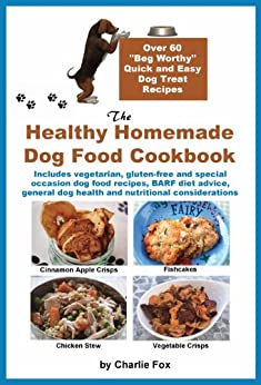 The Healthy Homemade Dog Food Cookbook by [Fox, Charlie]