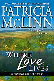 Where Love Lives: The Inheritance (Wyoming Wildflowers, Book 6) by [McLinn, Patricia]