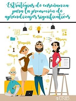 Estrategias de enseñanza para la promoción de aprendizajes significativos de [Zavala Ojeda, María Alejandra, Zubillaga Rodríguez, Ana Cristina]