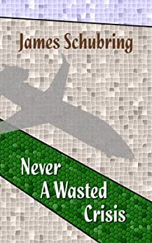 Never A Wasted Crisis (Green Scale Book 1) by [Schubring, James]