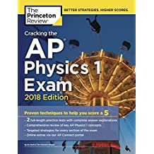 Cracking the AP Physics 1 Exam, 2018 Edition: Proven Techniques to Help You Score a 5 (College Test Preparation)
