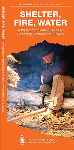Shelter, Fire, Water: A Waterproof Folding Guide to Three Key Elements for Survival (Pathfinder Outdoor Survival Guide Series)