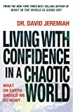 Living with Confidence in a Chaotic World, David Jeremiah, 0849946778