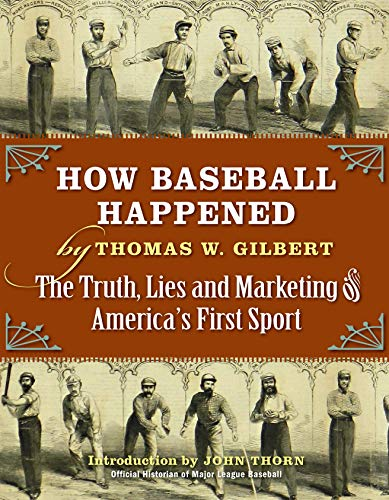 How Baseball Happened: The Truth, Lies and Marketing of America
