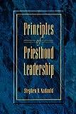 Principles of Priesthood Leadership, Stephen Douglas Nadauld, 1570086222