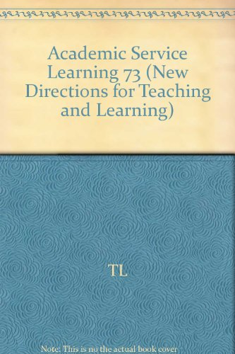 Academic Service Learning: A Pedagogy of Action and Reflection: New Directions for Teaching and Learning, Number 73 (J-B TL Single Issue Teaching and Learning)