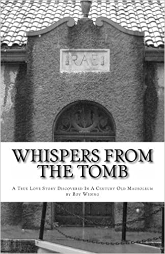 Book Whispers From The Tomb: A True Love Story Discovered In A Century Old Mausoleum by Roy Widing (2012-05-04)