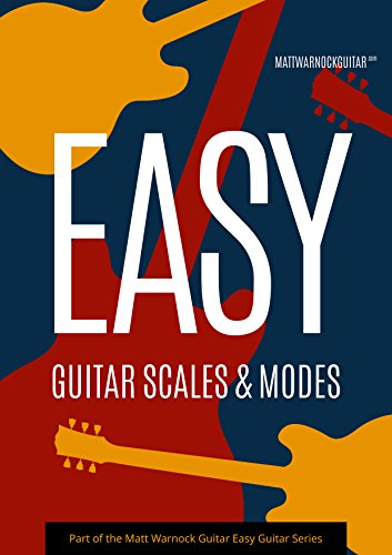 Easy Guitar Scales and Modes: Comprehensive Guide to Learn Guitar Scales & Modes the Easy Way ()