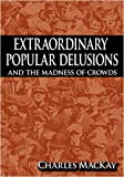 Extraordinary Popular Delusions and the Madness of Crowds, Charles MacKay, 1607960753