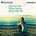 I'll Love You When You're More Like Me Audiobook by M. E. Kerr Narrated by Erin Yuen, Nicholas Mondelli