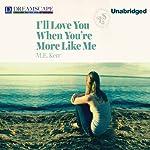 I'll Love You When You're More Like Me | M. E. Kerr
