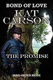 Mail Order Bride: The Promise: Mail Order Brides of the West (Bonds of Love Series Book 3)