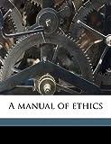 A Manual of Ethics, J. S. 1860-1935 MacKenzie, 1176805940