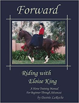 Forward: Riding with Eloise King: A Horse Training Manual for Beginner through Advanced