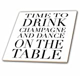 3dRose ct_163949_2 Time to Drink Champagne and Dance on The Table. Black-Ceramic Tile, 6-Inch
