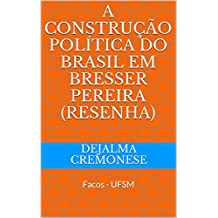 A Construção Política do Brasil em Bresser Pereira (Resenha): Facos - UFSM (Coleção Filosofia&Política Livro 3)