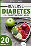 Reverse Diabetes: Stop Diabetes Without Drugs (Type 1 and 2 Diabetes, Symptoms, Diabetes Cure,...