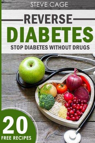 Reverse Diabetes: Stop Diabetes Without Drugs (Type 1 and 2 Diabetes, Symptoms, Diabetes Cure, Diabetes Solution, Diabetes Cookbook, Diabetes Diet, Diabetes Nutrition) (Volume 1) pdf epub