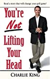 You're Not Lifting Your Head, Charles King, 0967401003