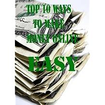 "Top 10 Ways To Make Money Online ""Easy"""