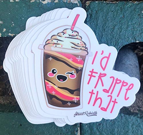 1 I'd Frappe That Sticker - One 4 Inch WaterProof Vinyl - Funny Coffee Frappuccino Decal For Hydro Flask Skateboard Laptop etc ()