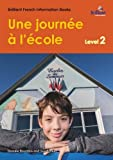 img - for Une Journee a l'Ecole (A Day at School): Brilliant French Information Book Level 2 (French Edition) book / textbook / text book