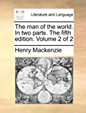 The Man of the World in Two Parts The, Henry MacKenzie, 1170435602
