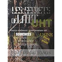 LES SECRET DE LAIT UHT - usine Etape par Etape : PHASES GÉNÉRALES D'EXPLOITATION UHT  (industrie agroalimentaire t. 1) (French Edition)
