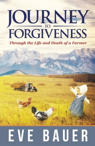 Journey to Forgiveness: Through the Life and Death of a Farmer