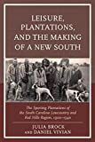 Leisure, Plantations, and the Making of a New South: The Sporting Plantations of the South Carolina Lowcountry and Red Hills Region, 1900–1940 (New Studies in Southern History)